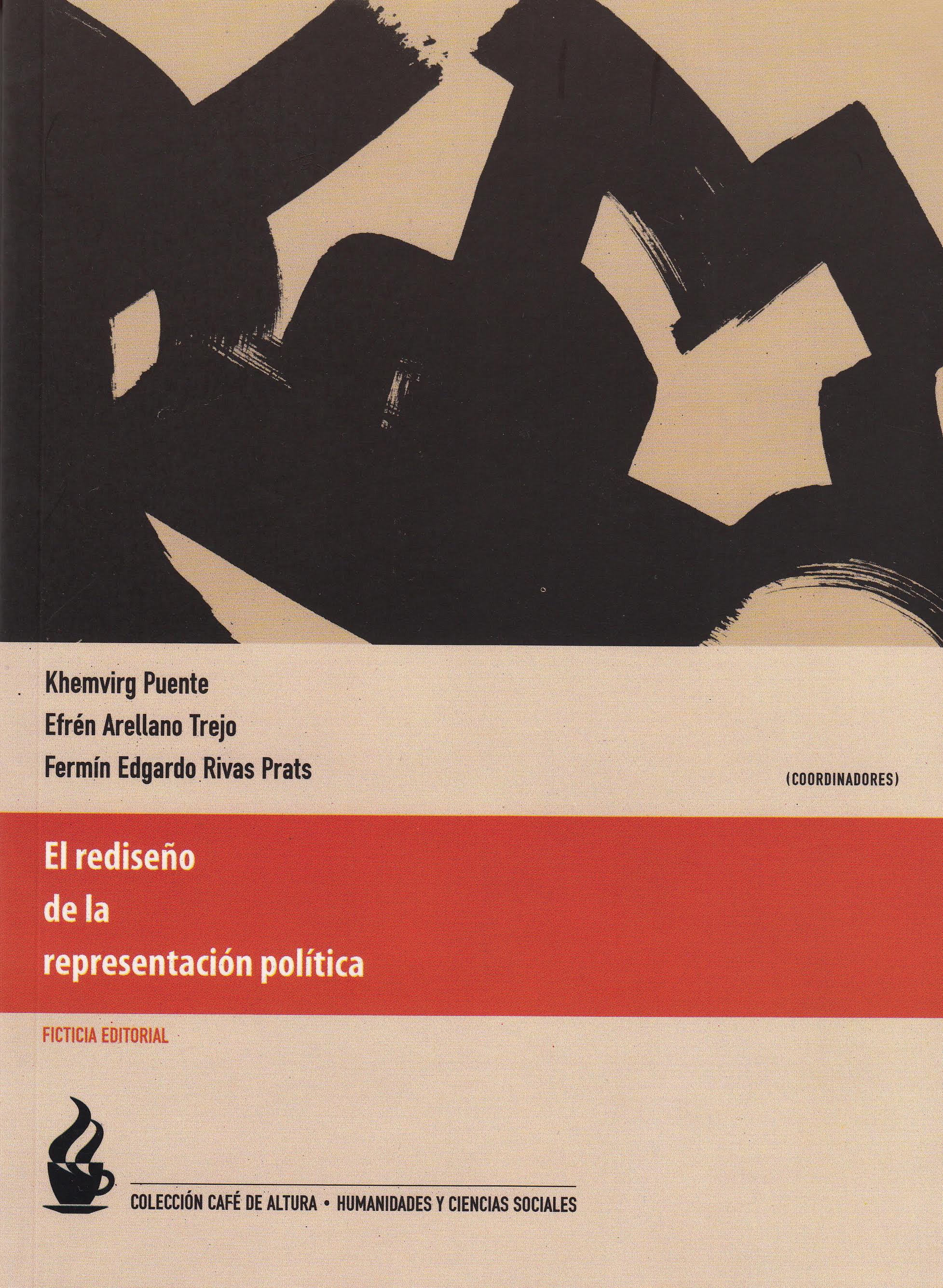 Puente, Khemvirg. 2015. El rediseño de la representación política. México. Ficticia editorial (Café de altura. Humanidades y Ciencias Sociales; 4)