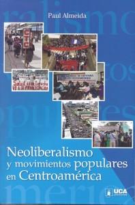 Almeida, Paul, Neoliberalismo y Movimientos Populares en Centroamérica, UCA Editores, El Salvador, 2016.