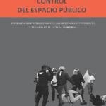 Frente por la Libertad de Expresión y la Protesta Social, Control del Espacio Público. Informe sobre retrocesos en las libertades de expresión y reunión en el actual gobierno, México, 2016
