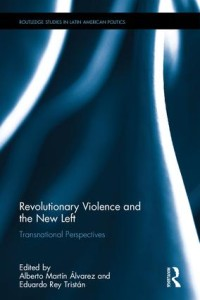 Eduardo Rey Tristán y Alberto Martínez Álvarez (ed.), Revolutionary Violence and the New Left: Transnational Perspectives, Londres, Routledge, 2017