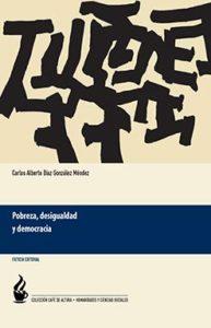 Díaz González, Carlos, Pobreza, desigualdad y democracia, México, Ficticia, 2016. 144 pp. Café de Altura. Humanidades y Ciencias Sociales.