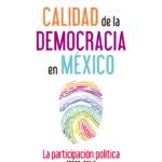 Calidad de la Democracia en México. La participación política (2000-2014). Miguel Armando López Leyva