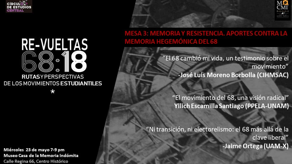 Mesa 3. Memoria y resistencia. Aportes contra la memoria hegemónica del 68. Miércoles 23 de may