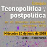 Coloquio Tecnopolítica y postpolítica
