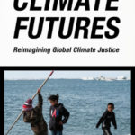 Climate Futures Re-imagining Global Climate Justice
